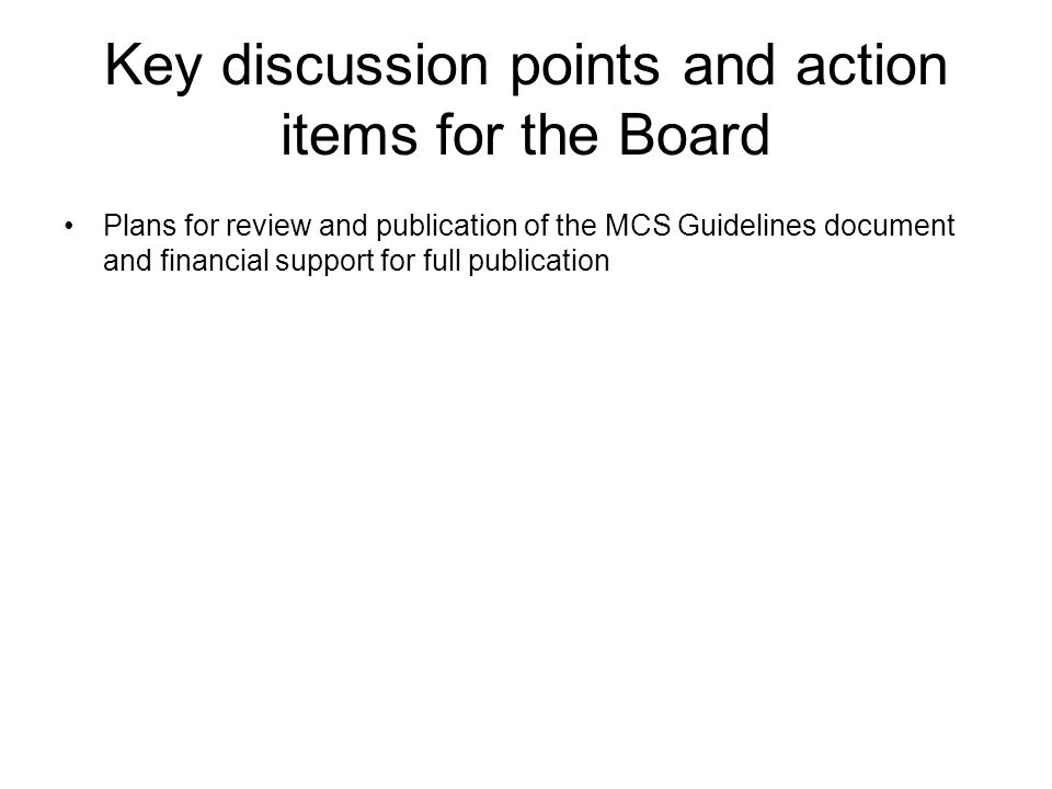 Key discussion points and action items for the Board Plans for review and publication of the MCS Guidelines document and financial support for full publication