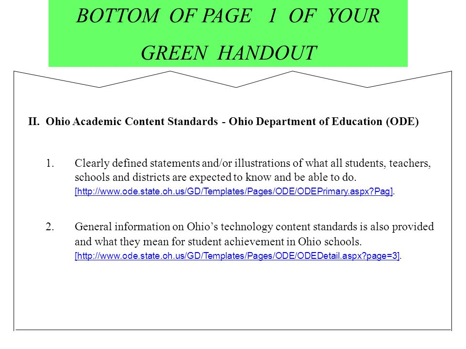 BOTTOM OF PAGE 1 OF YOUR GREEN HANDOUT II.Ohio Academic Content Standards - Ohio Department of Education (ODE) 1.Clearly defined statements and/or illustrations of what all students, teachers, schools and districts are expected to know and be able to do.