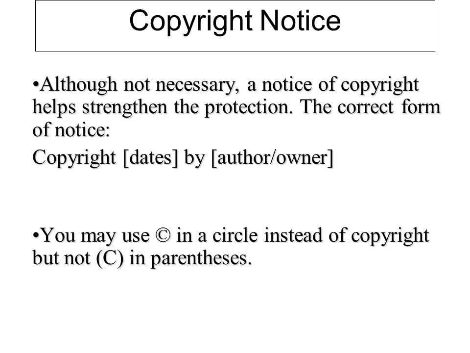 Copyright Notice Although not necessary, a notice of copyright helps strengthen the protection.