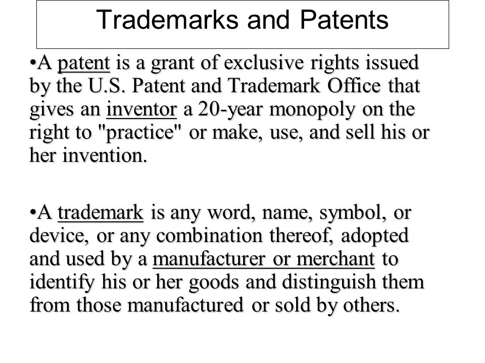 Trademarks and Patents A patent is a grant of exclusive rights issued by the U.S.