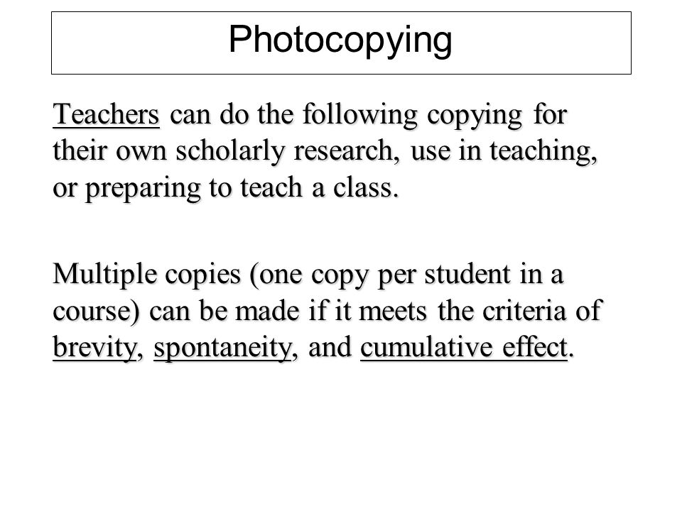 Photocopying Teachers can do the following copying for their own scholarly research, use in teaching, or preparing to teach a class.