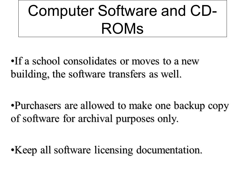 Computer Software and CD- ROMs If a school consolidates or moves to a new building, the software transfers as well.If a school consolidates or moves to a new building, the software transfers as well.