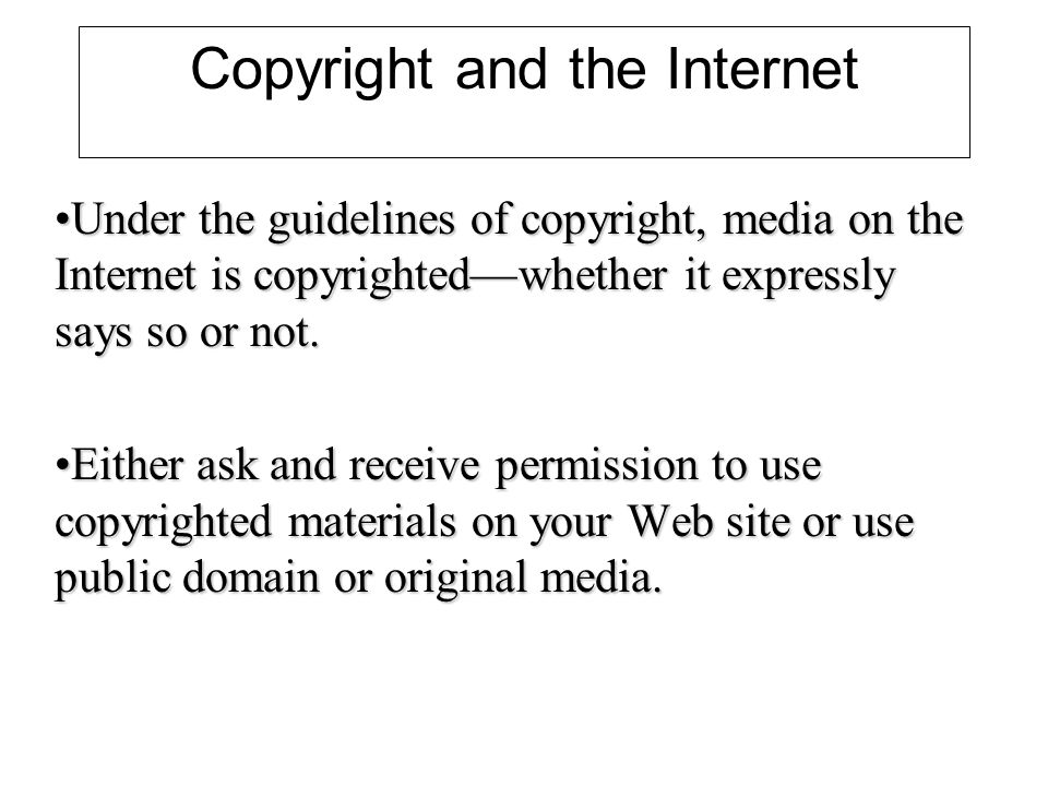 Copyright and the Internet Under the guidelines of copyright, media on the Internet is copyrightedwhether it expressly says so or not.Under the guidelines of copyright, media on the Internet is copyrightedwhether it expressly says so or not.
