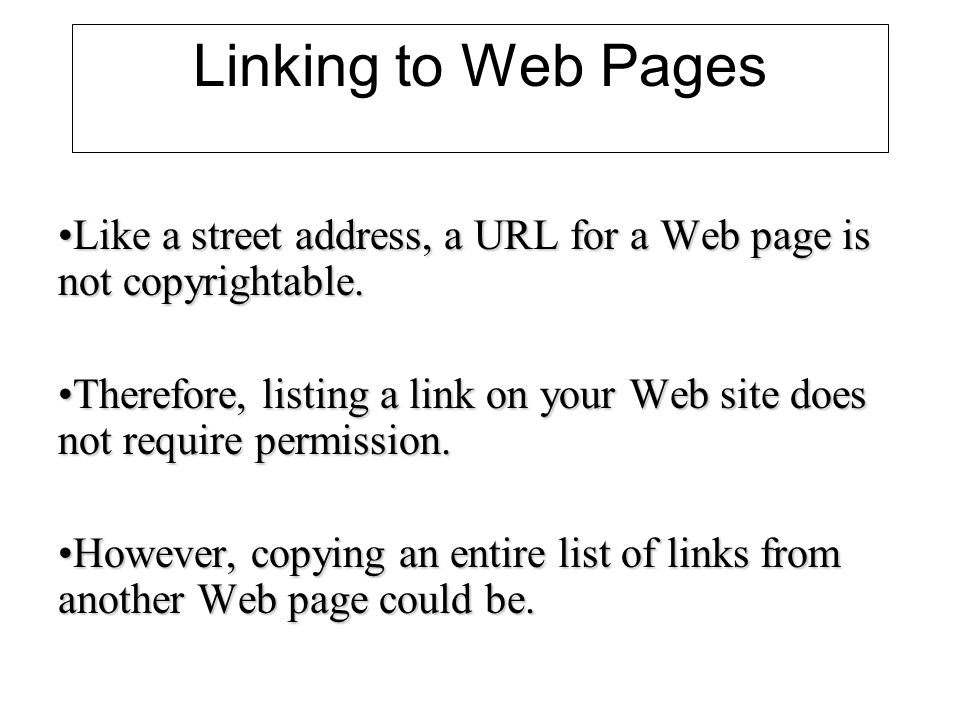Linking to Web Pages Like a street address, a URL for a Web page is not copyrightable.Like a street address, a URL for a Web page is not copyrightable.