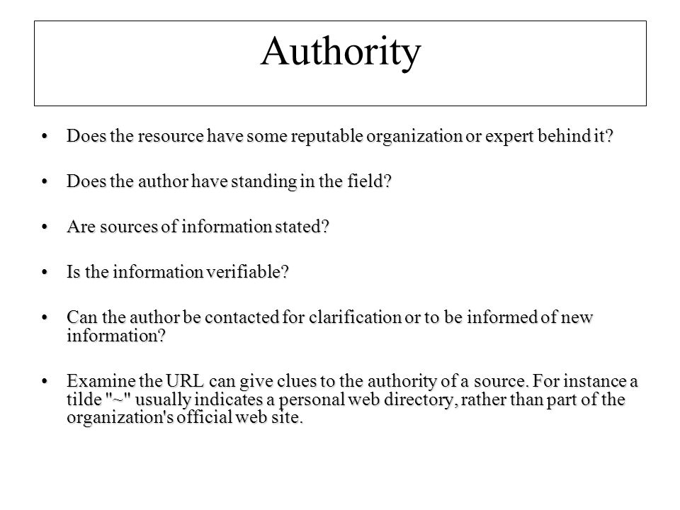 Authority Does the resource have some reputable organization or expert behind it Does the resource have some reputable organization or expert behind it.