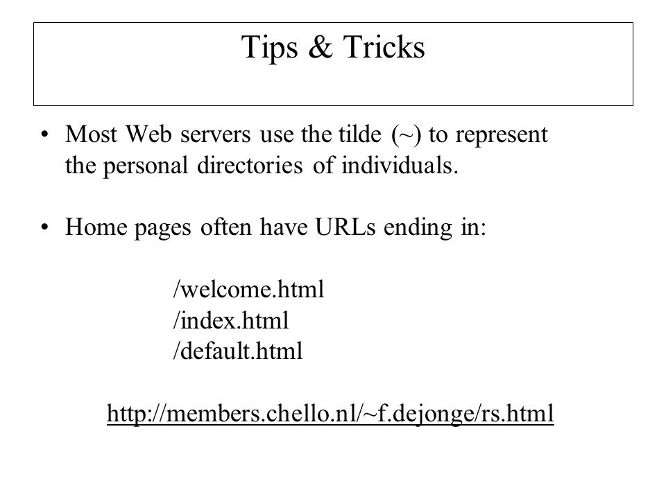Tips & Tricks Most Web servers use the tilde (~) to represent the personal directories of individuals.