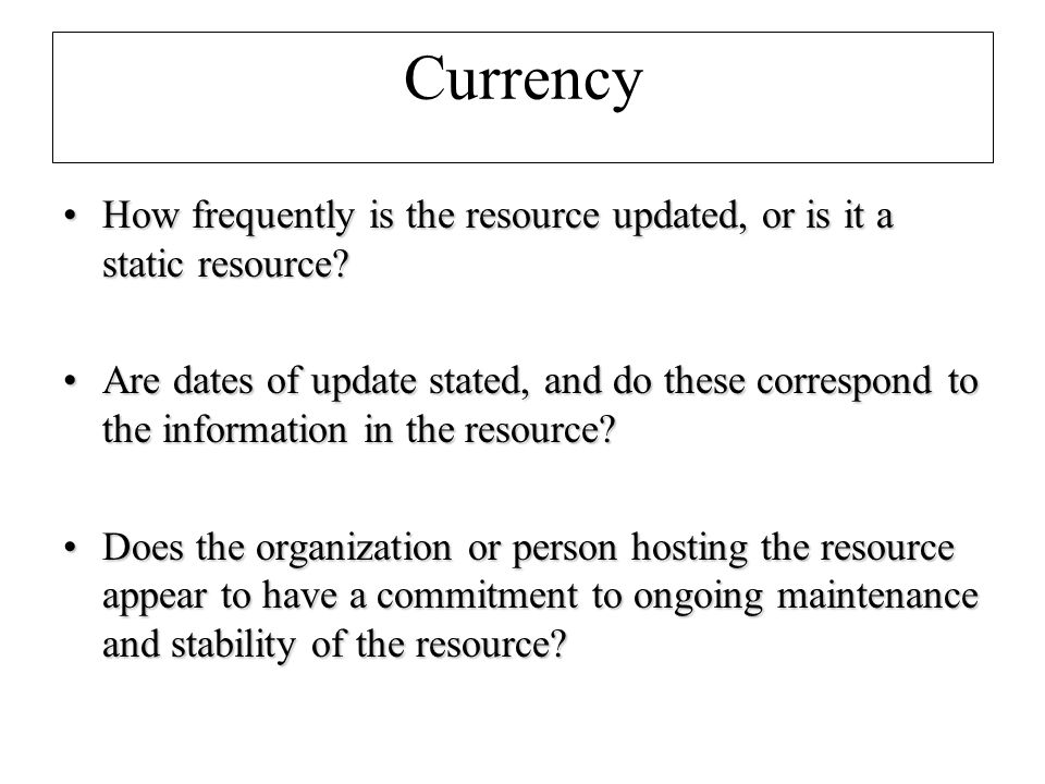 Currency How frequently is the resource updated, or is it a static resource How frequently is the resource updated, or is it a static resource.
