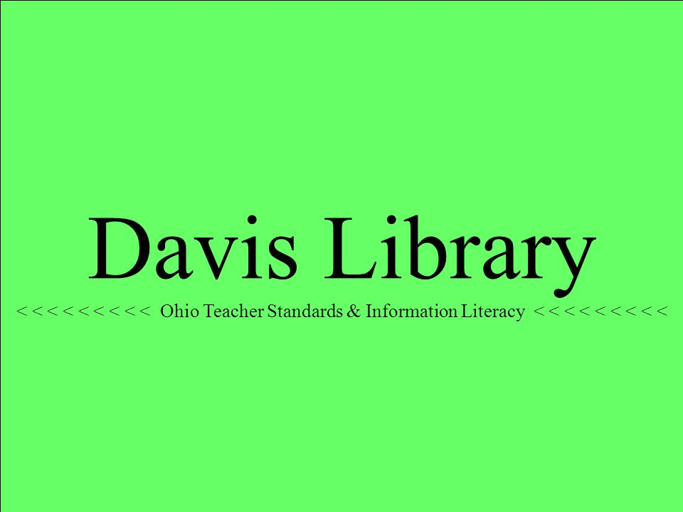 Davis Library < < < < < < < < < Ohio Teacher Standards & Information Literacy < < < < < < < < <