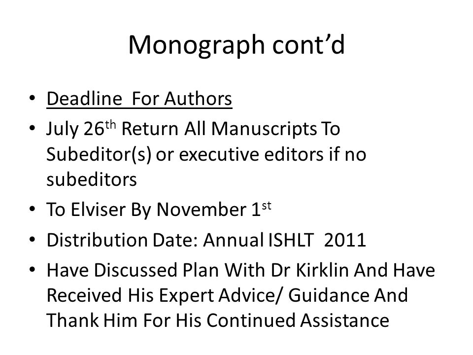 Monograph contd Deadline For Authors July 26 th Return All Manuscripts To Subeditor(s) or executive editors if no subeditors To Elviser By November 1 st Distribution Date: Annual ISHLT 2011 Have Discussed Plan With Dr Kirklin And Have Received His Expert Advice/ Guidance And Thank Him For His Continued Assistance
