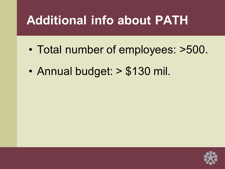 Additional info about PATH Total number of employees: >500. Annual budget: > $130 mil.