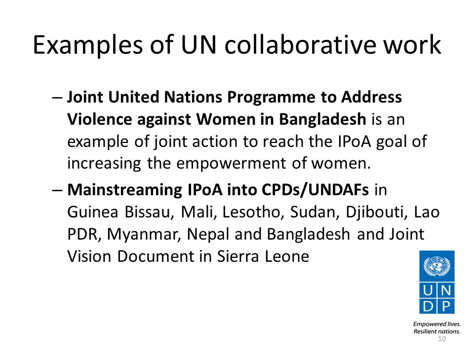 Examples of UN collaborative work – Joint United Nations Programme to Address Violence against Women in Bangladesh is an example of joint action to reach the IPoA goal of increasing the empowerment of women.
