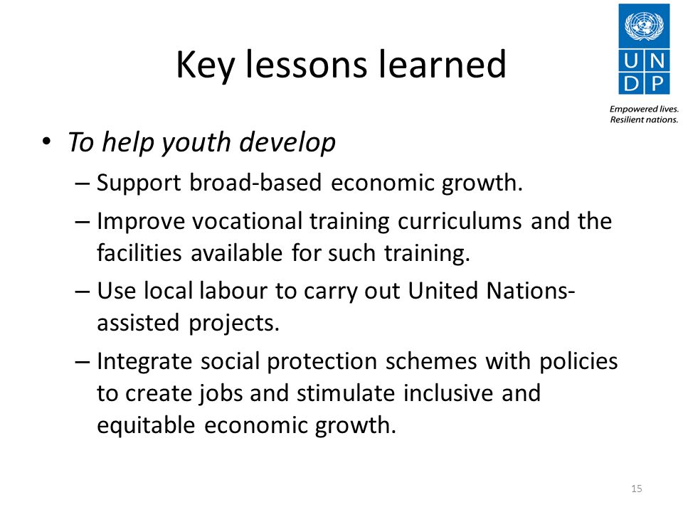 Key lessons learned To help youth develop – Support broad-based economic growth.