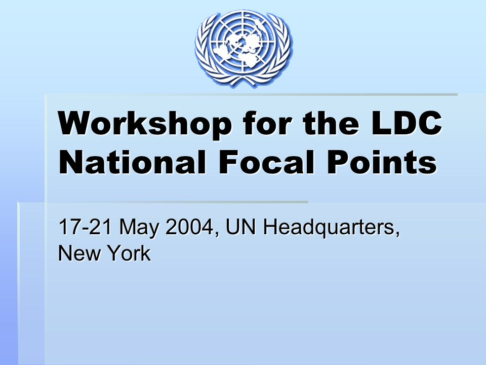 Workshop for the LDC National Focal Points 17-21 May 2004, UN Headquarters, New York