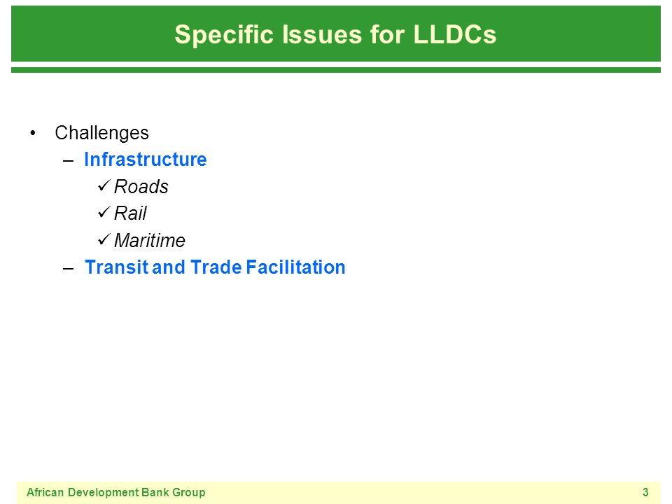 African Development Bank Group3 Challenges –Infrastructure Roads Rail Maritime –Transit and Trade Facilitation Specific Issues for LLDCs