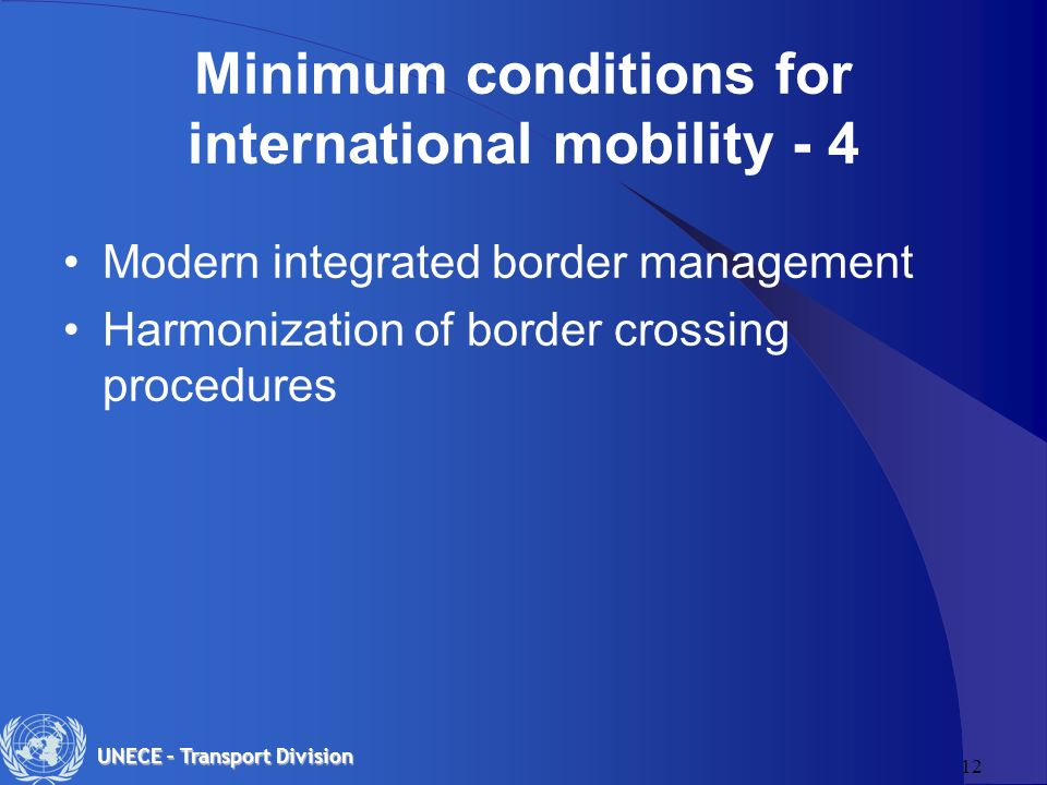 12 UNECE – Transport Division Minimum conditions for international mobility - 4 Modern integrated border management Harmonization of border crossing procedures