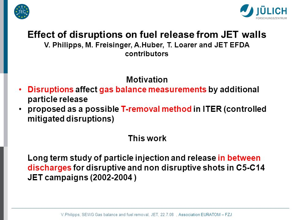V.Philipps, SEWG Gas balance and fuel removal, JET, 22.7.08, Association EURATOM – FZJ Effect of disruptions on fuel release from JET walls V.