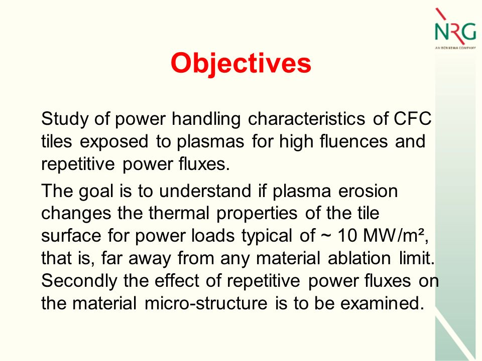 Objectives Study of power handling characteristics of CFC tiles exposed to plasmas for high fluences and repetitive power fluxes.