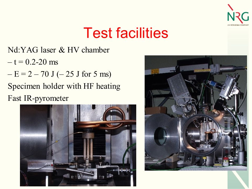Test facilities Nd:YAG laser & HV chamber – t = 0.2-20 ms – E = 2 – 70 J (– 25 J for 5 ms) Specimen holder with HF heating Fast IR-pyrometer