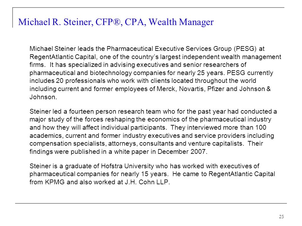 Michael Steiner leads the Pharmaceutical Executive Services Group (PESG) at RegentAtlantic Capital, one of the countrys largest independent wealth management firms.