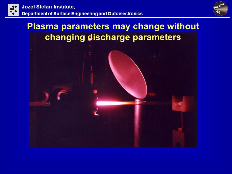Plasma parameters may change without changing discharge parameters Jozef Stefan Institute, Department of Surface Engineering and Optoelectronics
