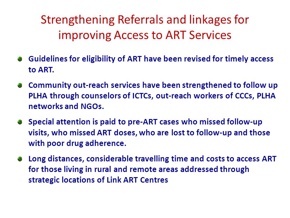 Strengthening Referrals and linkages for improving Access to ART Services Guidelines for eligibility of ART have been revised for timely access to ART.