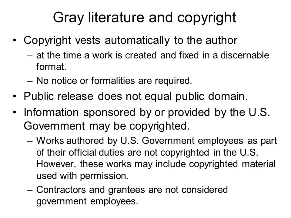 Gray literature and copyright Copyright vests automatically to the author –at the time a work is created and fixed in a discernable format.