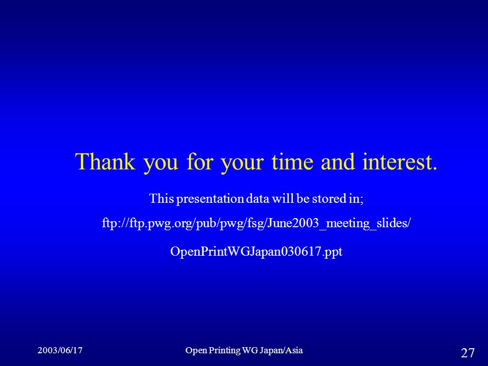 2003/06/17Open Printing WG Japan/Asia 27 Thank you for your time and interest.