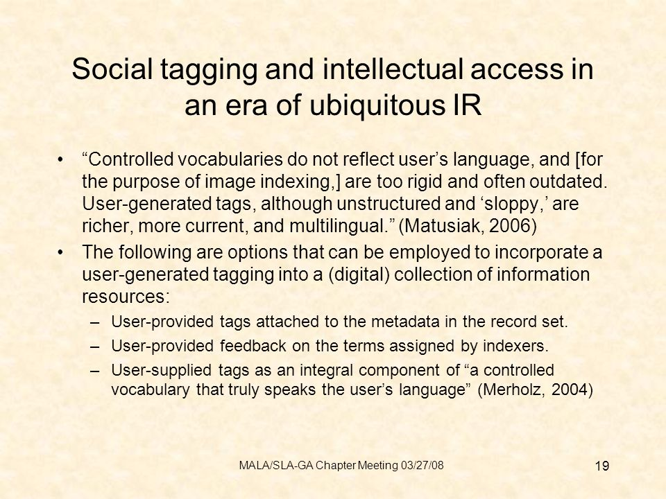 Social tagging and intellectual access in an era of ubiquitous IR Controlled vocabularies do not reflect users language, and [for the purpose of image indexing,] are too rigid and often outdated.
