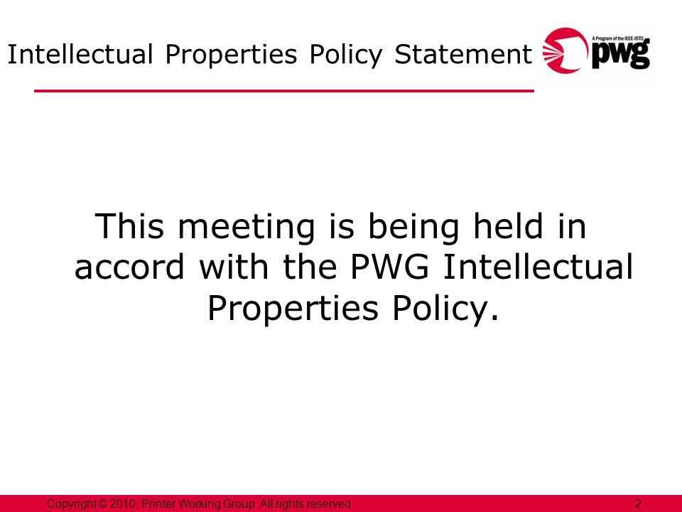 Intellectual Properties Policy Statement This meeting is being held in accord with the PWG Intellectual Properties Policy.