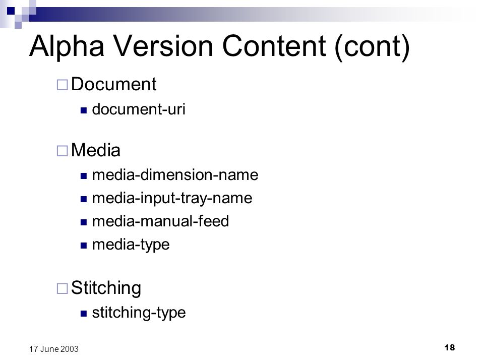 18 17 June 2003 Alpha Version Content (cont) Document document-uri Media media-dimension-name media-input-tray-name media-manual-feed media-type Stitching stitching-type
