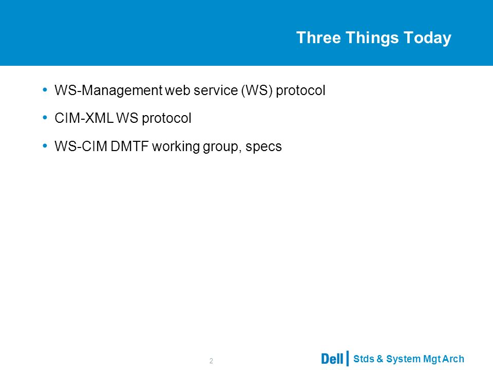 Stds & System Mgt Arch 2 Three Things Today WS-Management web service (WS) protocol CIM-XML WS protocol WS-CIM DMTF working group, specs
