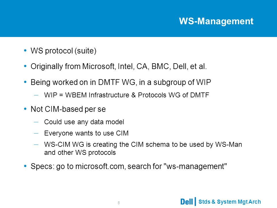 Stds & System Mgt Arch 8 WS-Management WS protocol (suite) Originally from Microsoft, Intel, CA, BMC, Dell, et al.
