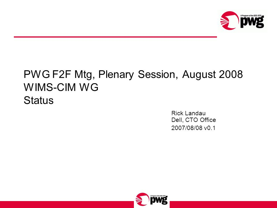 PWG F2F Mtg, Plenary Session, August 2008 WIMS-CIM WG Status Rick Landau Dell, CTO Office 2007/08/08 v0.1