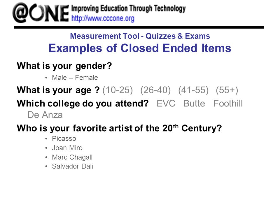 Measurement Tool - Quizzes & Exams Examples of Closed Ended Items What is your gender.