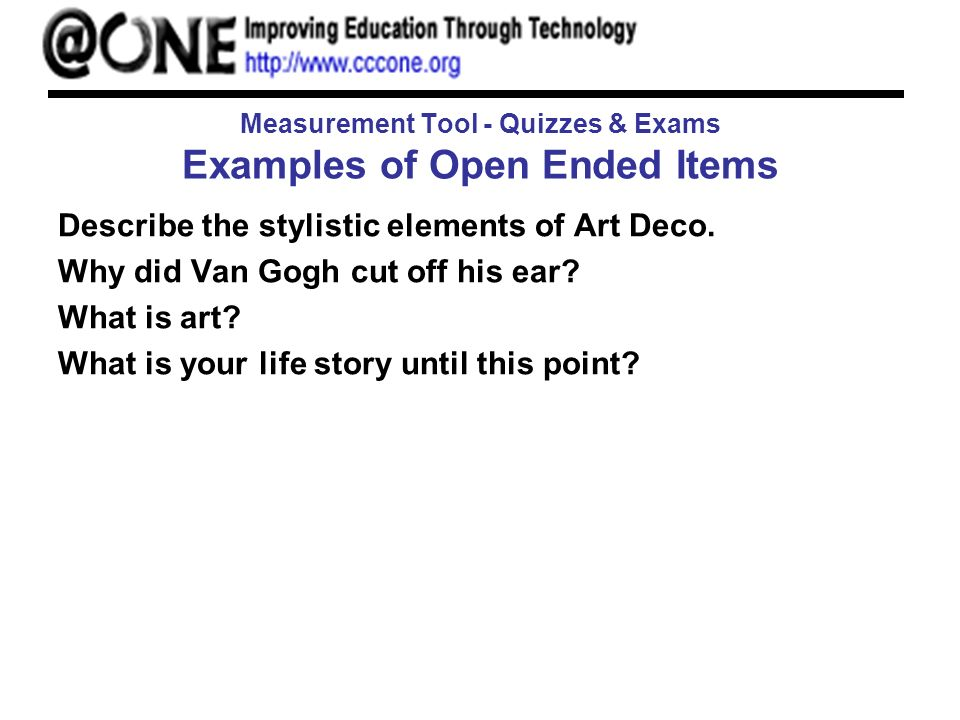 Measurement Tool - Quizzes & Exams Examples of Open Ended Items Describe the stylistic elements of Art Deco.
