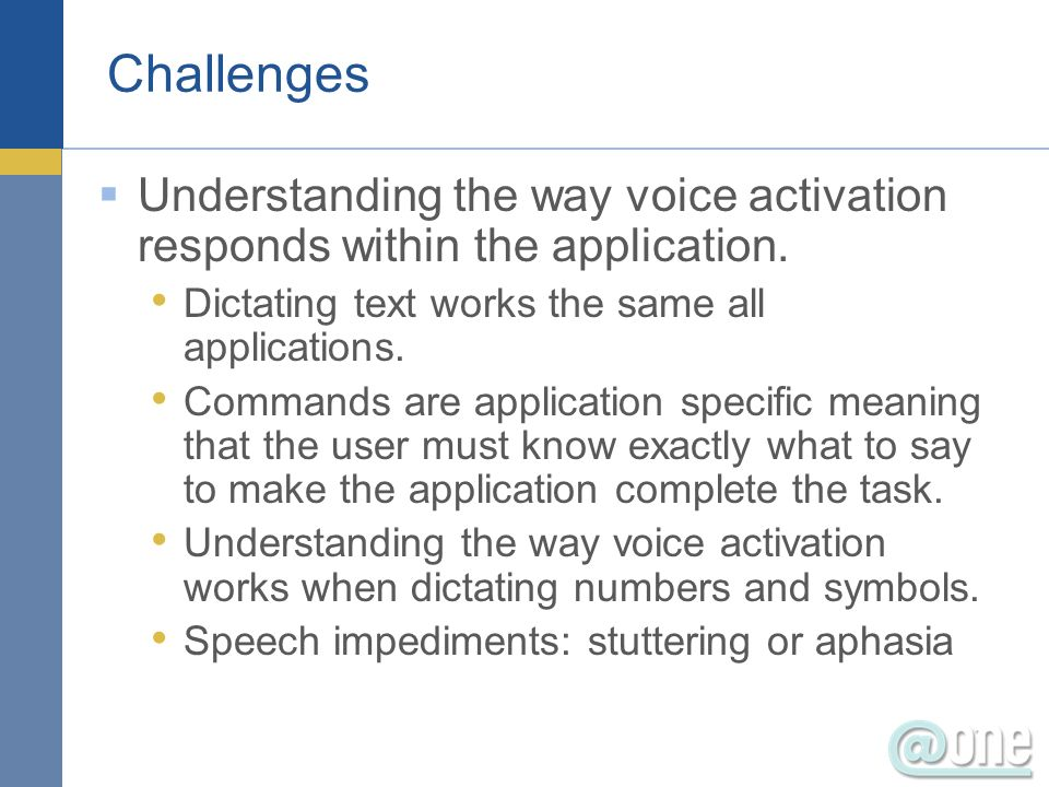 Challenges Understanding the way voice activation responds within the application.