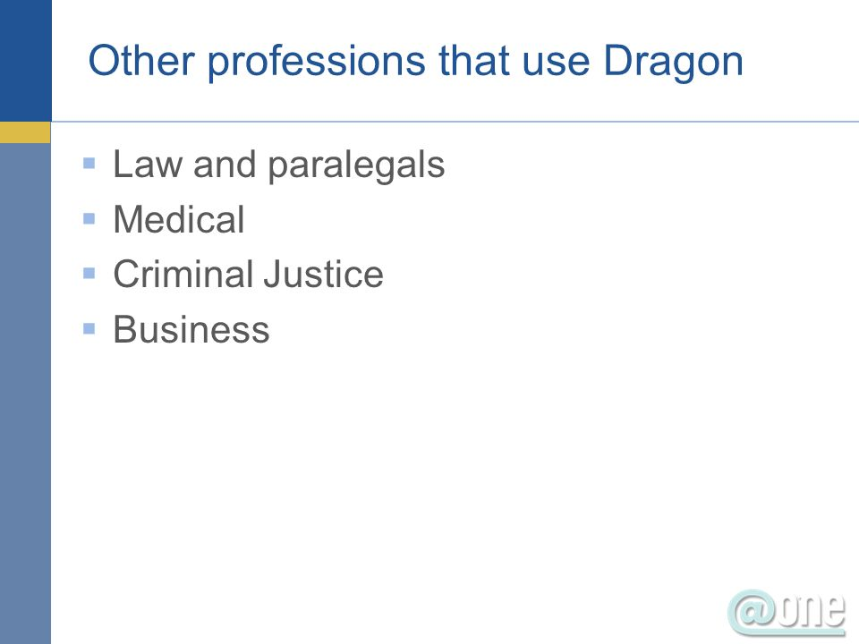 Other professions that use Dragon Law and paralegals Medical Criminal Justice Business