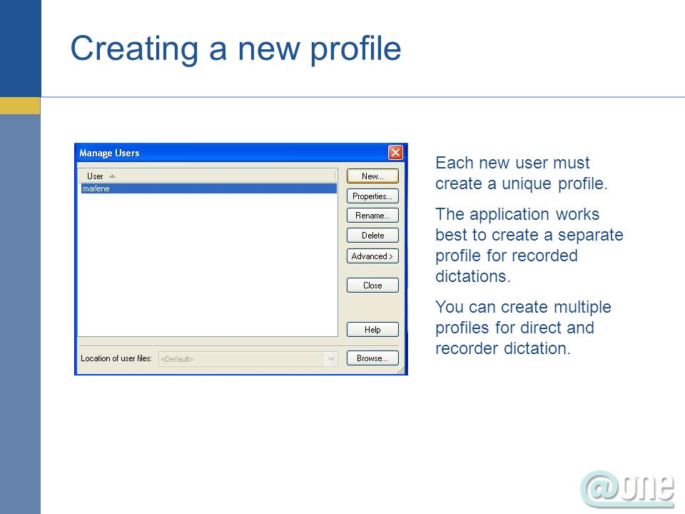 Creating a new profile Each new user must create a unique profile.