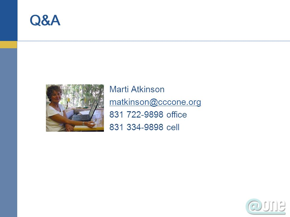 Marti Atkinson matkinson@cccone.org 831 722-9898 office 831 334-9898 cell Q&A