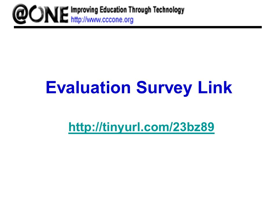 Evaluation Survey Link http://tinyurl.com/23bz89