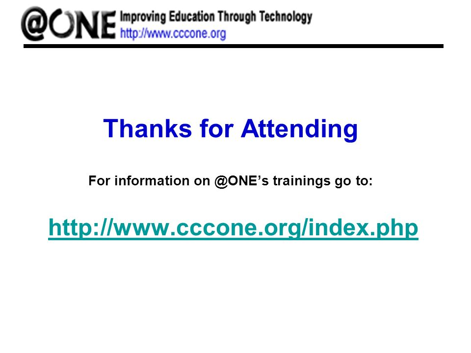 Thanks for Attending For information on @ONEs trainings go to: http://www.cccone.org/index.php http://www.cccone.org/index.php