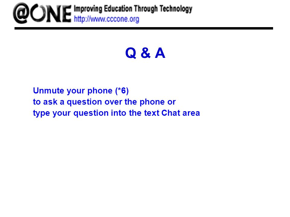 Q & A Unmute your phone (*6) to ask a question over the phone or type your question into the text Chat area
