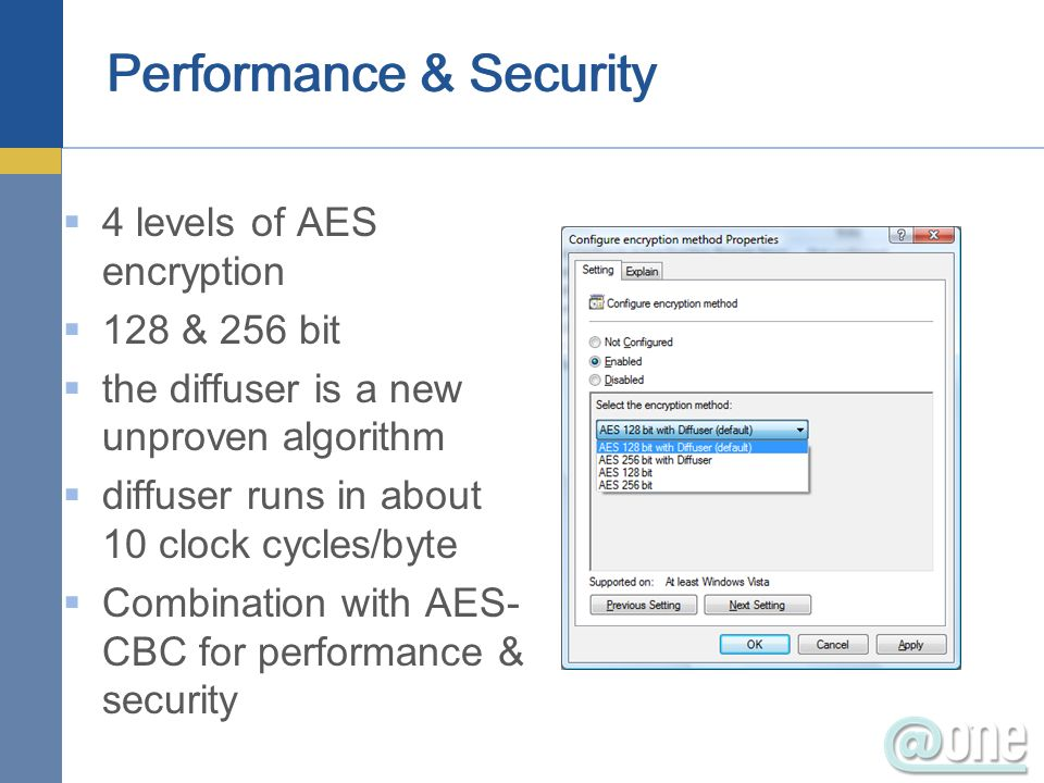 4 levels of AES encryption 128 & 256 bit the diffuser is a new unproven algorithm diffuser runs in about 10 clock cycles/byte Combination with AES- CBC for performance & security