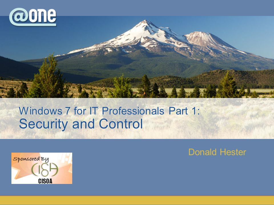 Donald Hester Windows 7 for IT Professionals Part 1: Security and Control
