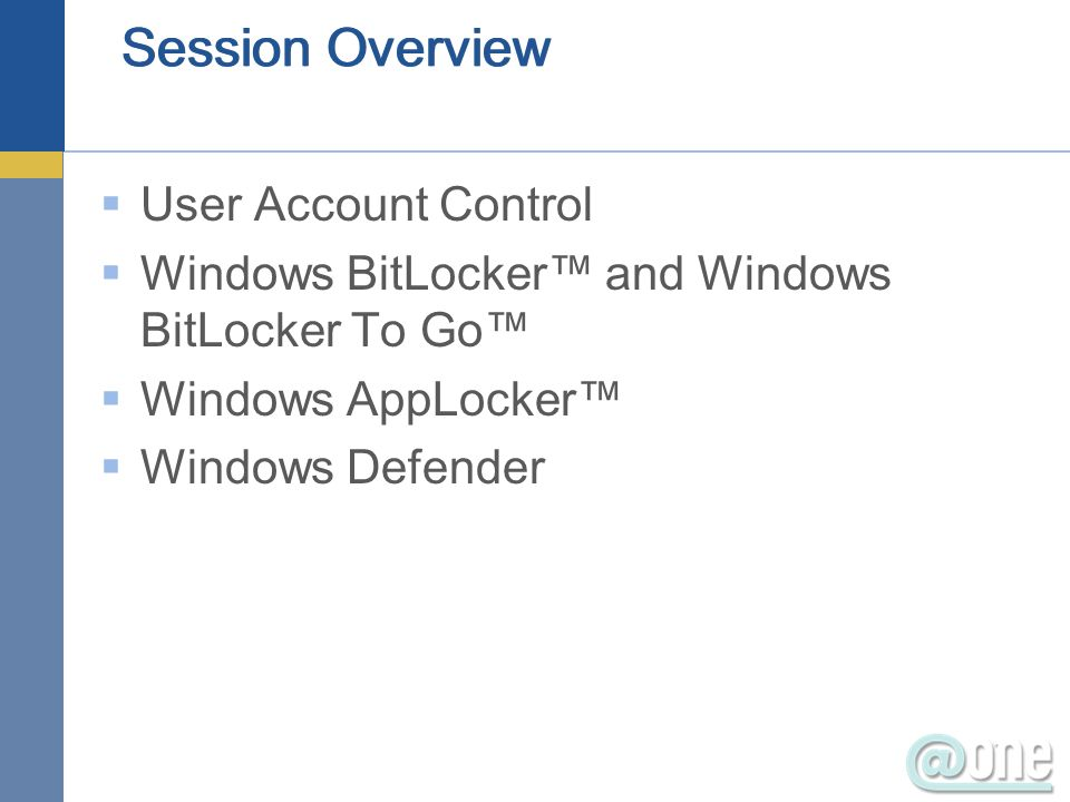 User Account Control Windows BitLocker and Windows BitLocker To Go Windows AppLocker Windows Defender