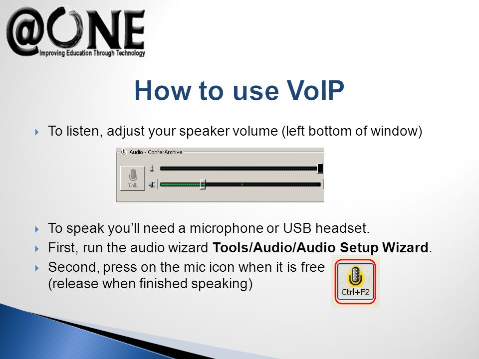 How to use VoIP To listen, adjust your speaker volume (left bottom of window) To speak youll need a microphone or USB headset.
