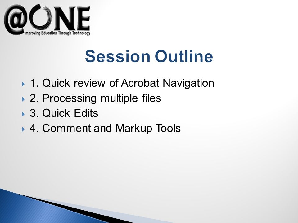 Session Outline 1. Quick review of Acrobat Navigation 2.
