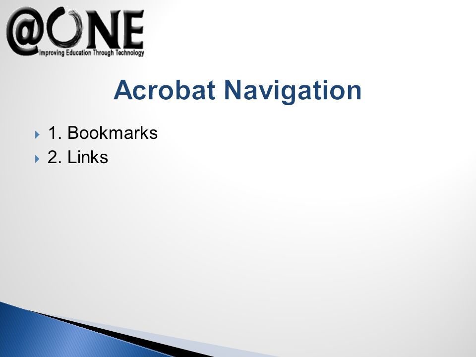 Acrobat Navigation 1. Bookmarks 2. Links