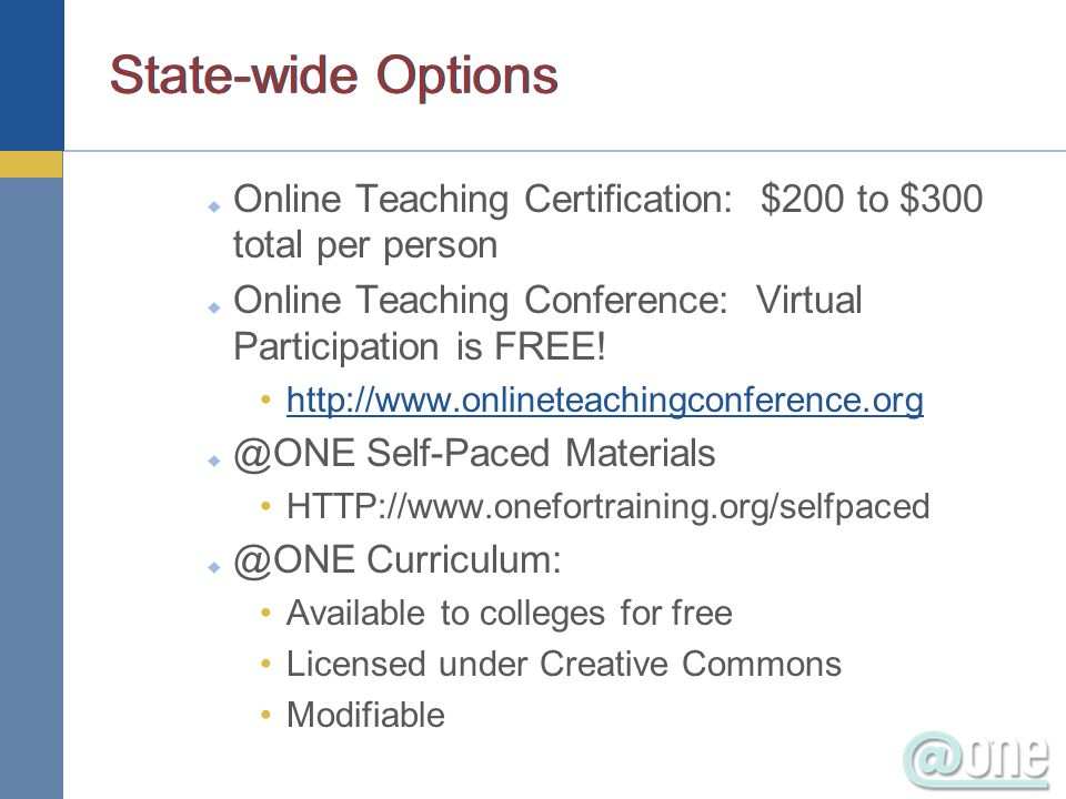 State-wide Options Online Teaching Certification: $200 to $300 total per person Online Teaching Conference: Virtual Participation is FREE.