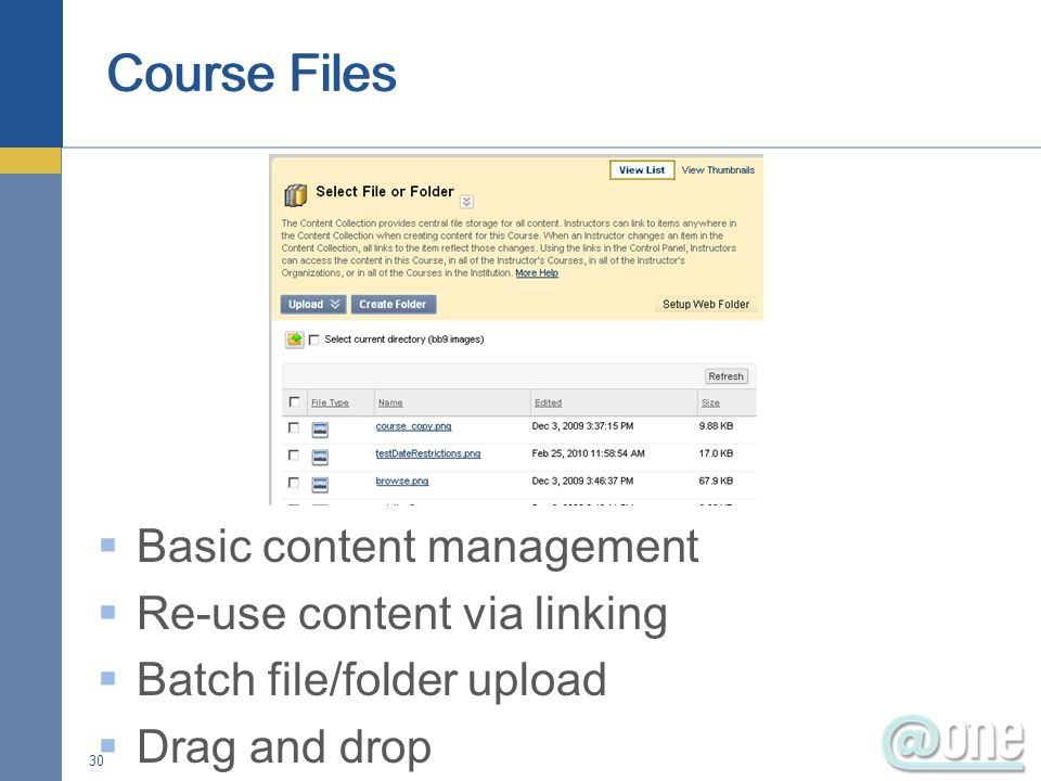 Basic content management Re-use content via linking Batch file/folder upload Drag and drop 30